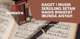 Kaget! Musik Seruling Setan Hadis Riwayat Ibunda Aisyah_thehumairo.com